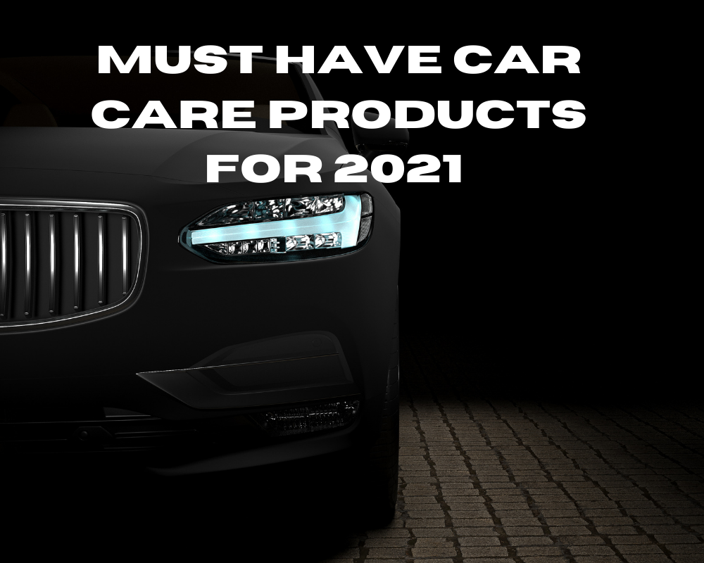 Must have Car Care Products for 2021