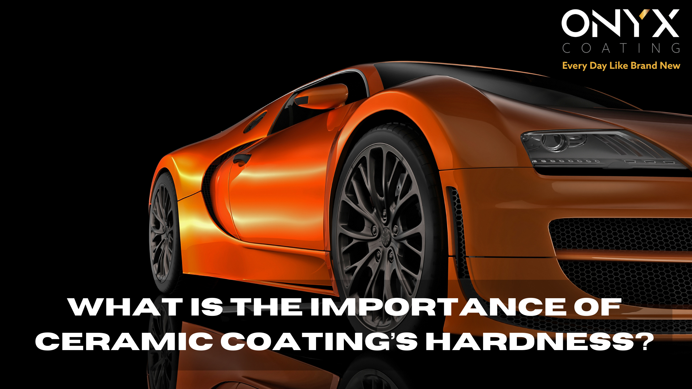 What Is The Importance of Ceramic Coating's Hardness