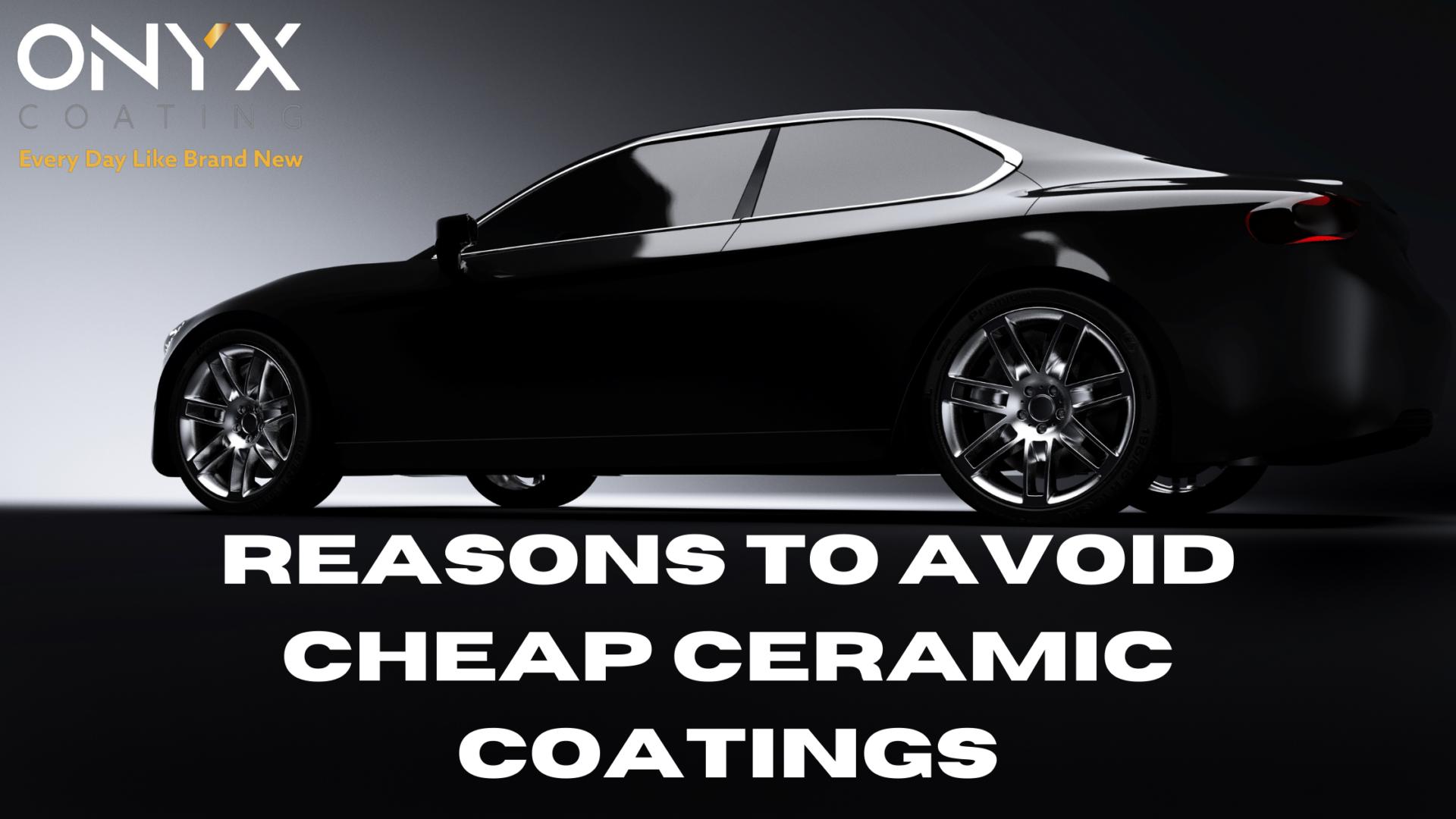 Reasons why to avoid cheap Ceramic Coatings
